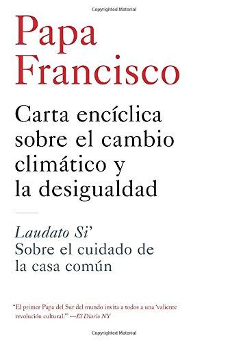 CARTA ENCICLICA SOBRE EL CAMBIO CLIMATICO Y LA DESIGUALDAD: Laudato Si': Sobre El Cuidado de la Casa Comun - 9781612195483