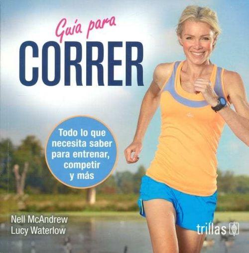 GUIA PARA CORRER TODO LO QUE NECESITA SABER PARA ENTRENAR - 9786071731692