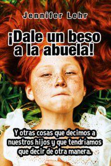 DALE UN BESO A LA ABUELA - 9788427141797