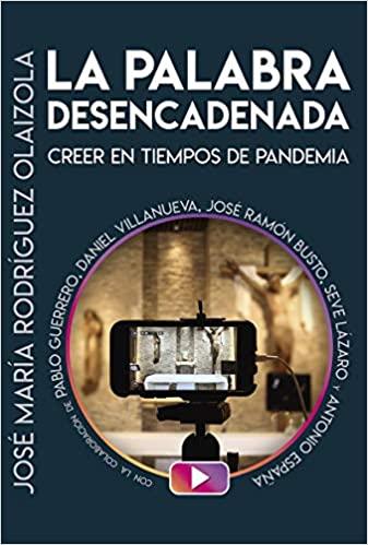 LA PALABRA DESENCADENADA.  CREER EN TIEMPOS DE PANDEMIA - 9788429329766