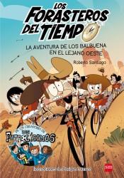 LOS FORASTEROS DEL TIEMPO. LA AVENTURA DE LOS BALBUENA EN EL LEJANO OESTE - 9788467582840