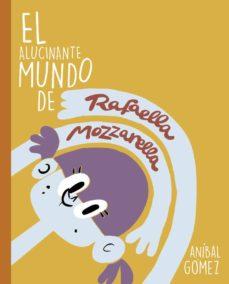 EL ALUCINANTE MUNDO DE RAFAELLA MOZZARELLA - 9788494841392