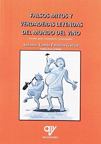 FALSOS MITOS Y VERDADES LEYENDAS DEL MUNDO DEL VINO - 9788494891960