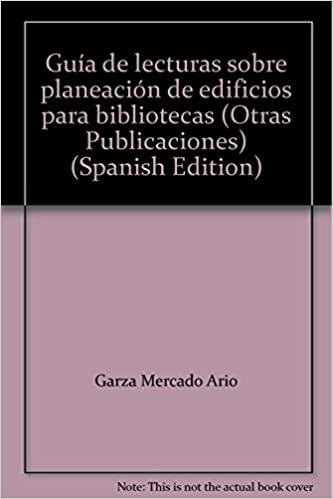 GUIA DE LECTURAS SOBRE PLANEACION   DE EDIFICIOS  PARA  BIBLIOTECAS. Cuadernos  de la Biblioteca